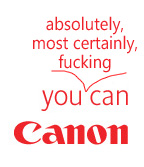 You absolutely, most certainly, fucking can - Canon
