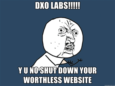 DXO LABS!! - Y U NO SHUT DOWN YOUR WORTHLESS WEBSITE
